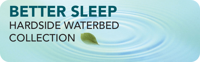 Better Sleep Hardside Waterbed Collection